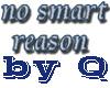 No smart reason