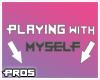 F Playing with MYSELF