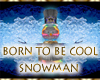 Born To Be Cool Snowman