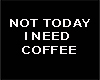 NEED COFFEE