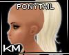 +KM+ Pony Tail Platinum