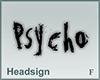 Headsign Psycho
