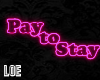 L~ Pay to Stay