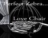 Perfect Zebra..Lovechair