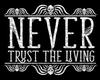 NEVER TRUST.......