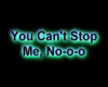 Can't Stop Me Neon Sign