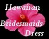 {JJP}Hawai Bridesmaid Dr