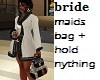 Bride maids hold + bag