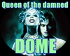 DOME Queen of the damned