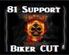 81 Support- Biker Cut