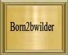 Born2bwilder name plate