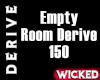 Empty Room Derive 150