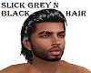 SLICK/GREY/N/BLACK/HAIR