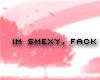 Fly) Im smexy