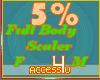 ! 5% F/M Body Scaler