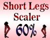 Short Legs Scaler 60%