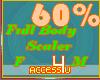 ! 60% F/M Body Scaler