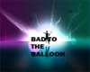BAD TO THE BALLOON