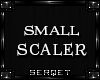 D| Small Leg Scaler