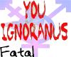 ~Fatal~Ignoranus
