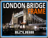 LONDON BRIDGE Frame