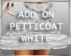 ADD ON PETTICOAT WHITE
