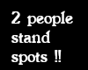 2 PEOPLE STAND SPOTS !!