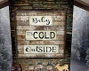 Baby It's Cold Wood Sign