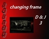 Jzz changing frame 3 D&J
