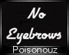 NO EYEBROWS // NO BROWS