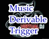 Derivable Trigger Music