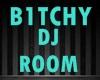 B1TCHY DJ ROOM