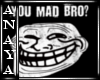 A+ Troll Face You Mad?
