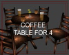 COFFEE, TABLE FOR 4