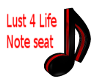 Lust 4 Life note seat