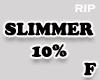 R. Slimmer 10% F