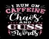 CAFFEINE CHAOS CUSS WORD