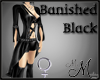 MM~ Banished Black