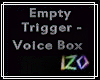 Empty Trigger Voice Box