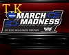 T.K March Madness