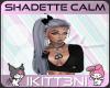 ~K Shadette Calm