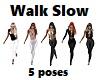 -S- Slow Walk 5 Poses