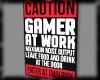Gamer at work CAUTION