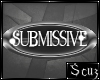 *Scuz* Submissive Tag
