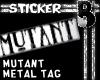 Mutant Metal Tag