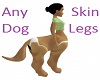 Oto's AnySkin K9 legs