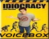 IDIOCRACY  VOICEBOX