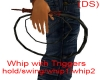 (Ds) whip w/triggers (F)