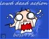 lawd dead actions