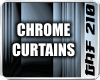 Chrome Curtains